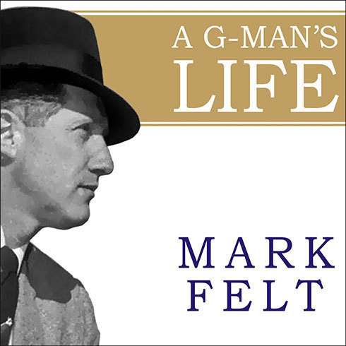Printable A G-Man's Life: The FBI, Being 'Deep Throat, ' and the Struggle for Honor in Washington Audiobook Cover Art