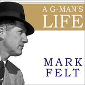 A G-Man's Life: The FBI, Being Deep Throat,  and the Struggle for Honor in Washington Audiobook, by Mark Felt