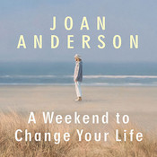 A Weekend to Change Your Life: Find Your Authentic Self After a Lifetime of Being All Things to All People Audiobook, by Joan Anderson