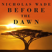Before the Dawn: Recovering the Lost History of Our Ancestors, by Nicholas Wade