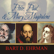 Peter, Paul, and Mary Magdalene: The Followers of Jesus in History and Legend, by Bart D. Ehrman
