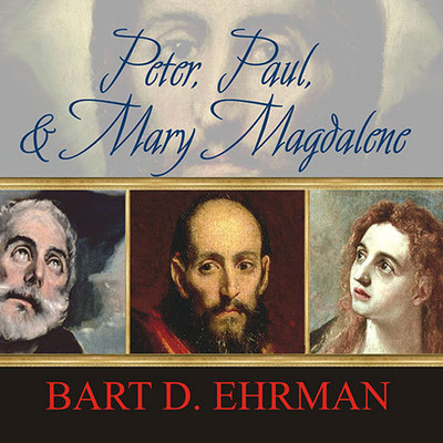 Peter, Paul, and Mary Magdalene: The Followers of Jesus in History and Legend Audiobook, by Bart D. Ehrman
