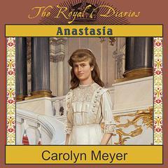 Anastasia: The Last Grand Duchess Audiobook, by Carolyn Meyer