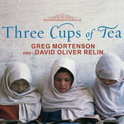 Three Cups of Tea: One Mans Mission to Promote Peace . . . One School at a Time Audiobook, by Greg Mortenson, David Oliver Relin
