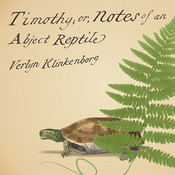 Timothy; or, Notes of an Abject Reptile, by Verlyn Klinkenborg