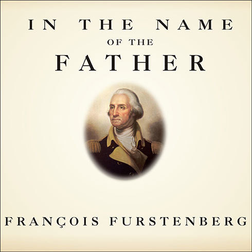 Printable In the Name of the Father: Washington's Legacy, Slavery, and the Making of a Nation Audiobook Cover Art