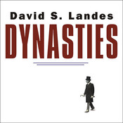 Dynasties: Fortunes and Misfortunes of the World's Great Family Businesses, by David S. Landes