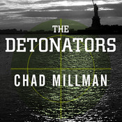 The Detonators: The Secret Plot to Destroy America and an Epic Hunt for Justice Audiobook, by Chad Millman
