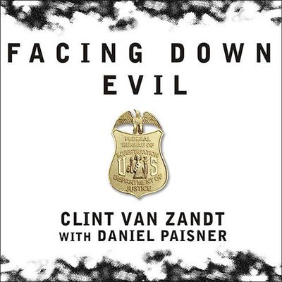 Facing Down Evil: Life on the Edge as an FBI Hostage Negotiator Audiobook, by Clint Van Zandt