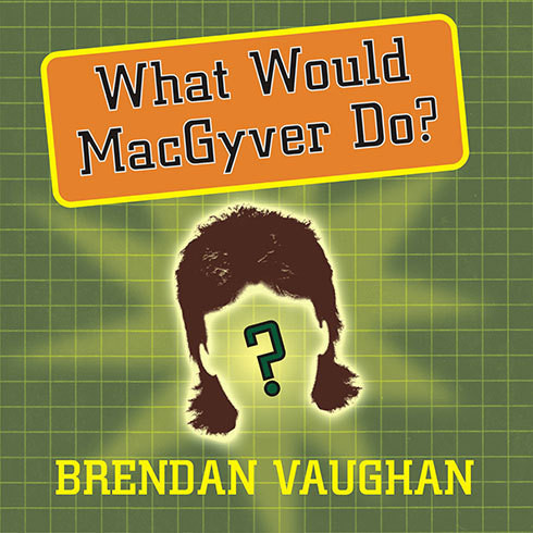 Printable What Would MacGyver Do?: True Stories of Improvised Genius in Everyday Life Audiobook Cover Art