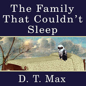 The Family That Couldn't Sleep: A Medical Mystery, by D. T. Max, Grover Gardner