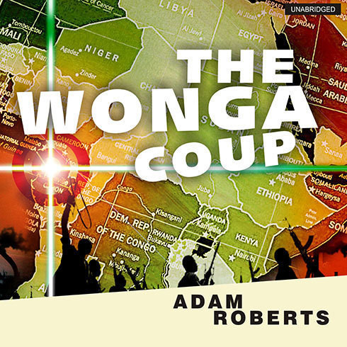 Printable The Wonga Coup: Guns, Thugs, and a Ruthless Determination to Create Mayhem in an Oil-Rich Corner of Africa         Audiobook Cover Art