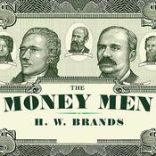 The Money Men: Capitalism, Democracy, and the Hundred Years War over the American Dollar Audiobook, by H. W. Brands