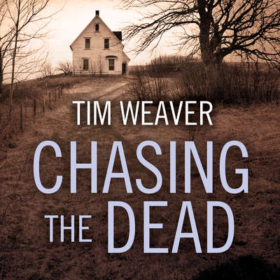 Chasing the Dead: A Novel Audiobook, by Tim Weaver