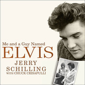 Me and a Guy Named Elvis:  My Lifelong Friendship with Elvis Presley Audiobook, by Jerry Schilling, Chuck Crisafulli