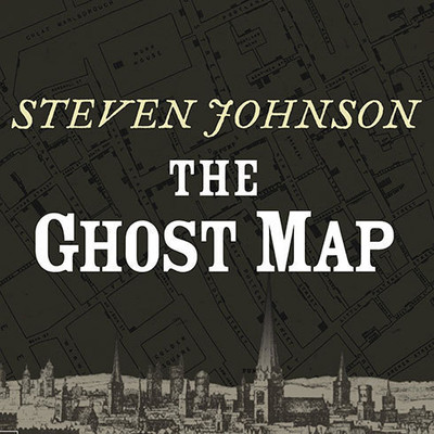 The Ghost Map: The Story of London's Most Terrifying Epidemic—and How It Changed Science, Cities, and the Modern World Audiobook, by Steven Johnson