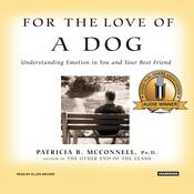For the Love of a Dog: Understanding Emotion in You and Your Best Friend, by Patricia B. McConnell