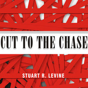 Cut to the Chase: And 99 Other Rules to Liberate Yourself and Gain Back the Gift of Time Audiobook, by Stuart R. Levine