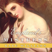 England's Mistress: The Infamous Life of Emma Hamilton, by Kate Williams