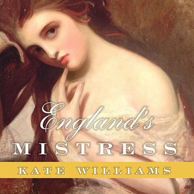 England's Mistress: The Infamous Life of Emma Hamilton Audiobook, by Kate Williams