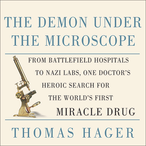 Printable The Demon Under the Microscope: From Battlefield Hospitals to Nazi Labs, One Doctor's Heroic Search for the World's First Miracle Drug Audiobook Cover Art
