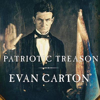 Patriotic Treason: John Brown and the Soul of America Audiobook, by Evan Carton