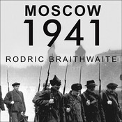 Moscow 1941: A City and Its People at War, by Rodric Braithwaite