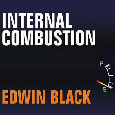 Internal Combustion: How Corporations and Governments Addicted the World to Oil and Subverted the Alternatives Audiobook, by Edwin Black