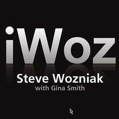 iWoz: How I Invented the Personal Computer and Had Fun Along the Way Audiobook, by Gina Smith, Steve Wozniak
