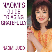 Naomi's Guide to Aging Gratefully: Being Your Best for the Rest of Your Life Audiobook, by Naomi Judd