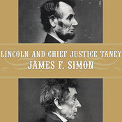 Lincoln and Chief Justice Taney: Slavery, Secession, and the President's War Powers, by James F. Simon