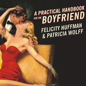 A Practical Handbook for the Boyfriend: For Every Guy Who Wants to Be One/For Every Girl Who Wants to Build One! Audiobook, by Felicity Huffman, Patricia Wolff