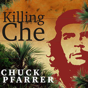 Killing Che, by Chuck Pfarrer