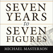 Seven Years to Seven Figures: The Fast-Track Plan to Becoming a Millionaire Audiobook, by Michael Masterson