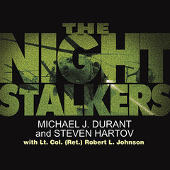 The Night Stalkers: Top Secret Missions of the U.S. Armys Special Operations Aviation Regiment Audiobook, by Michael J. Durant, Robert L. Johnson, Steven Hartov