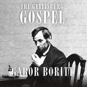 The Gettysburg Gospel: The Lincoln Speech that Nobody Knows Audiobook, by Gabor Boritt