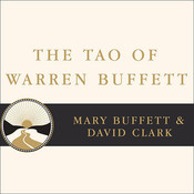 The Tao of Warren Buffett: Warren Buffett's Words of Wisdom: Quotations and Interpretations to Help Guide You to Billionaire Wealth and Enlightened Business Management, by Mary Buffett, David Clark