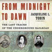 From Midnight to Dawn: The Last Tracks of the Underground Railroad Audiobook, by Jacqueline L. Tobin