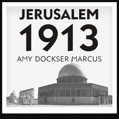 Jerusalem 1913: The Origins of the Arab-Israeli Conflict Audiobook, by Amy Dockser Marcus
