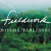 Fieldwork: A Novel Audiobook, by Mischa Berlinski