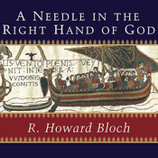 A Needle in the Right Hand of God: The Norman Conquest of 1066 and the Making and Meaning of the Bayeux Tapestry, by R. Howard Bloch
