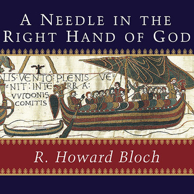 A Needle in the Right Hand of God: The Norman Conquest of 1066 and the Making and Meaning of the Bayeux Tapestry Audiobook, by R. Howard Bloch