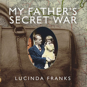 My Father's Secret War: A Memoir, by Lucinda Franks
