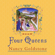Four Queens: The Provencal Sisters Who Ruled Europe Audiobook, by Nancy Goldstone