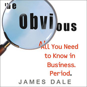 The Obvious: All You Need to Know in Business. Period., by James Dale
