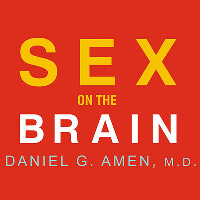 Sex on the Brain: 12 Lessons to Enhance Your Love Life Audiobook, by Daniel G. Amen
