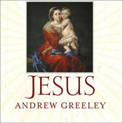 Jesus: A Meditation on His Stories and His Relationships with Women Audiobook, by Andrew Greeley