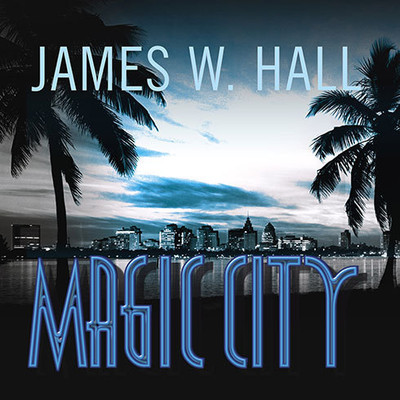 Magic City: A Novel Audiobook, by James W. Hall