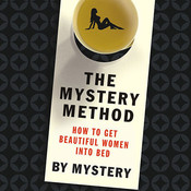The Mystery Method: How to Get Beautiful Women into Bed, by Erik von Markovik