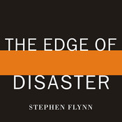 The Edge of Disaster: Rebuilding a Resilient Nation Audiobook, by Stephen Flynn, Dick Hill